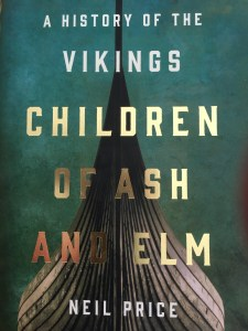 Children of Ash and Elm: A History of the Vikings, by Neil Price