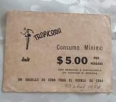 May be an image of text that says 'ر TROPICARA Consumo Minimo init $5.00 PERSONA POR CON DERECHO DISFRUTARLO EN COMIDAS 0 BEBIDAS UN ORGULLO DE CUBA PARA EL PUEBLO DE CUBA 30 abal 1975'