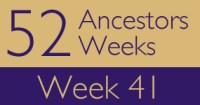 52 Ancestors 52 Weeks - Week 41