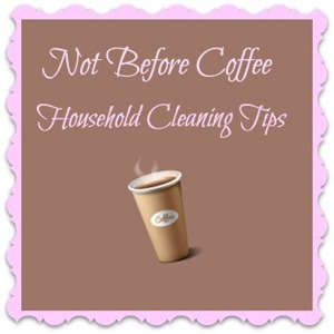 not before coffee - cleaning tips