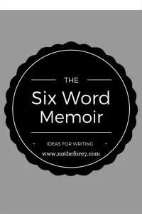 Using the Six Word Memoir as a writing tool.