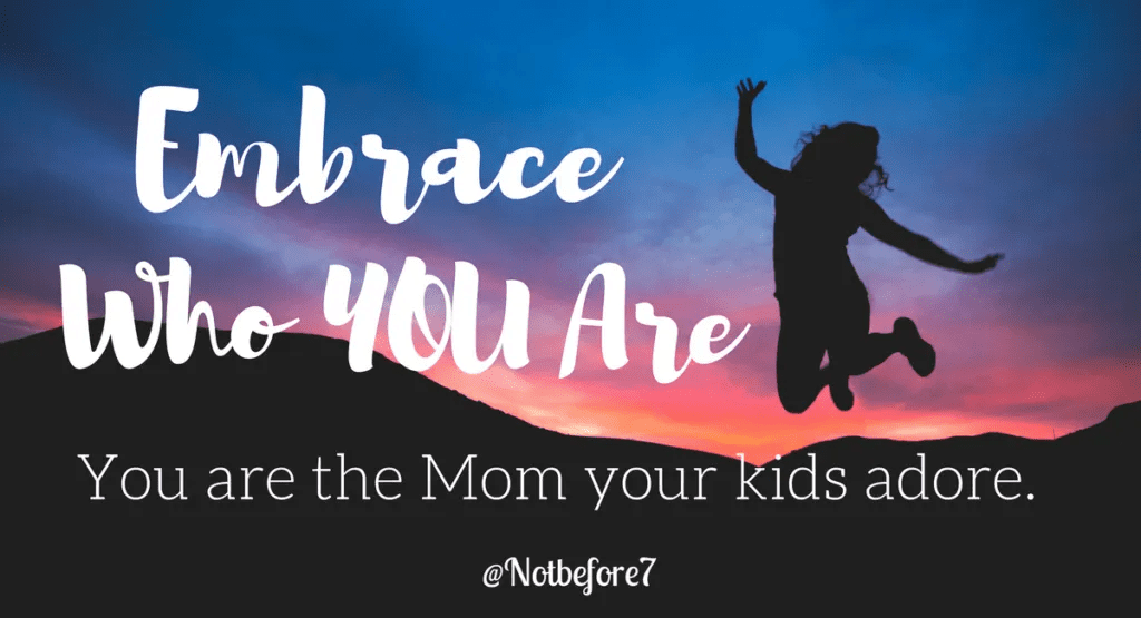 You are the imperfect mom that your kids adore! Embrace who you are.