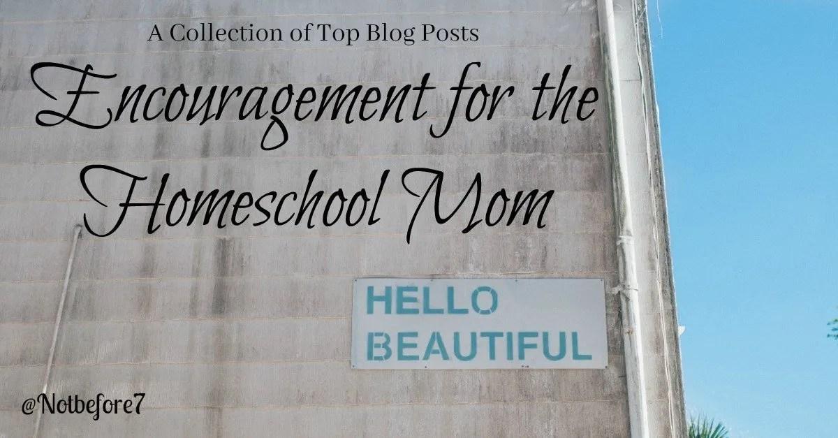 Homeschool Mom Encouragement: Favorite Posts from Homeschool Bloggers