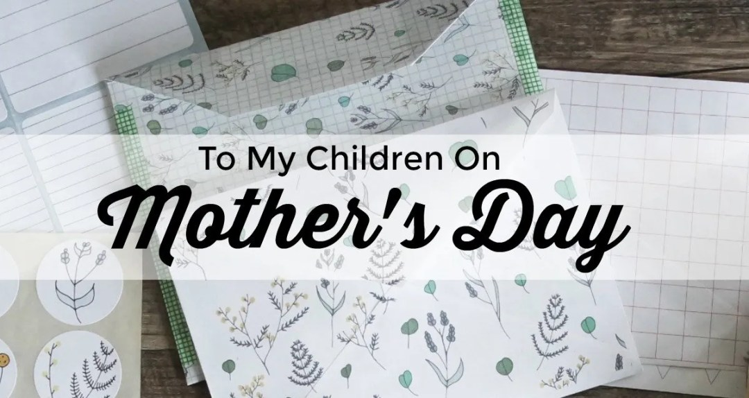 A letter to my children on mothers day in honor of them.
