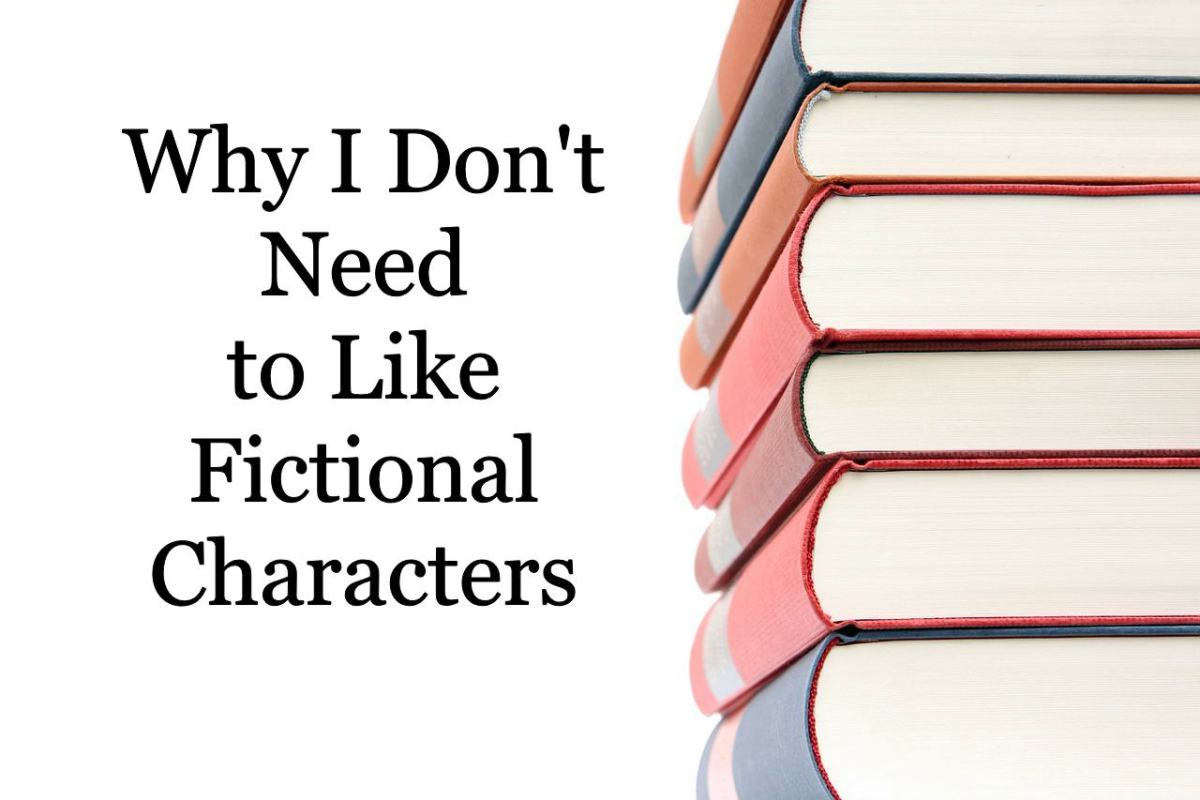 Why I Don't Need to Like Fictional Characters
