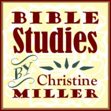 Bible Studies by Christine Miller