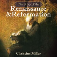 The Story of the Renaissance and Reformation by Christine Miller | Nothing New Press at nothingnewpress.com