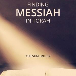 Finding Messiah in Torah by Christine Miller   nothingnewpress.com