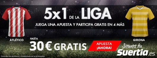 Suertia la Liga Atlético - Girona 5x1 hasta 30€ gratis