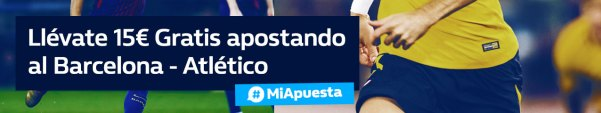 Williamhill la liga Barcelona - Atletico llevate 15€ gratis