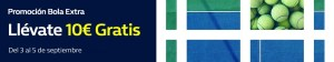 Promocion bola extra llevate 10€ gratis del 3 al 5 septiembre