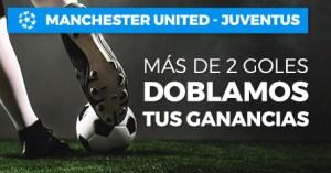 Manchester U.-Juventus mas de dos goles doblamos tus ganancias en Paston