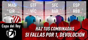Copa del Rey con tus combinadas,si fallas por 1,devolucion en Sportium