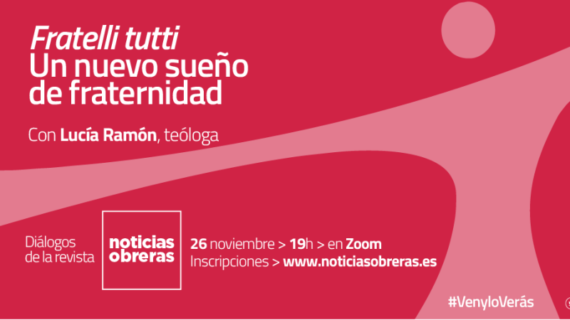 Convocado el primer diálogo de la revista Noticias Obreras: Fratelli tutti, con la teóloga Lucía Ramón