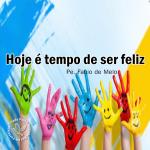 Hoje é Tempo de Ser Feliz!