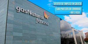 Gas Natural Fenosa oferta 500 puestos de trabajo