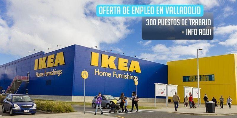 Ikea Valladolid oferta 300 puestos de trabajo