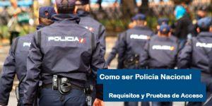 Requisitos y Pruebas para el acceso a Policía Nacional 2018