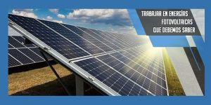 trabajar en energías fotovoltaicas