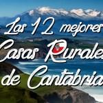 Las 12 Mejores Casas Rurales con encanto de Cantabria