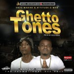 Music: Enzo Marine – Ghetto Tones ft Attitude Man