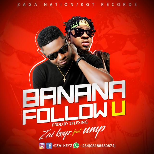 MUSIC: ZAI KEYS FT UMP – BANANA FOLLOW U