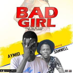 AYmid Ft. Samwell – Bad Girl (Prod.By Dr.Crude)