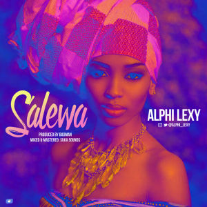 MUSIC: Alphi Lexy – Salewa