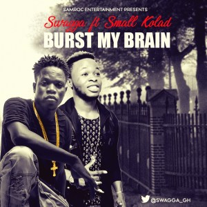 Swagga – Burst My Brain (Feat. Small Kalad) (Prod. By Zik Dee)