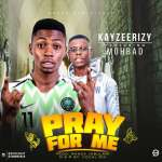 KAYZEERIZY ft MohBad – Pray For Me
