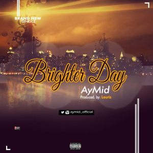 Music: AYmid – Brighter Day(Prod by Louris)