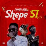 Music: CannyAce ft. Leke Lee x Mr Mario – Shepe Si 2.0
