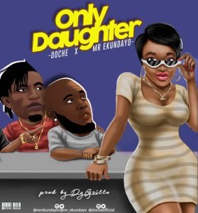 Music: Doche x Mr Ekunadayo – Only Daughter (Prod by DyGrillo)