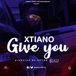Music: Xtiano – Give You (Prod. Rhyno Beats)