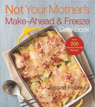 Not Your Mother's Make-Ahead & Freeze Cookbook