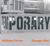 William Parker and Giorgio Dini: Temporary
