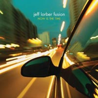 Jeff Lorber Fusion: Now Is The Time