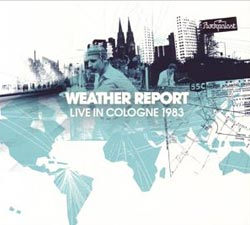 Weather Report's 1983 Live in Cologne Released on DVD and CD
