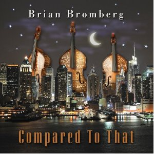 Brian Bromberg: Compared To That