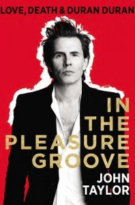 John Taylor's Autobiography: In the Pleasure Groove: Love, Death, and Duran Duran