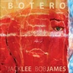 Jack Lee and Bob James: Botero