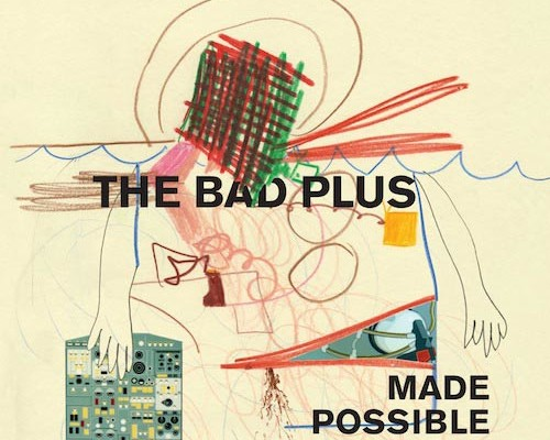 "The Bad Plus Release ""Made Possible"""