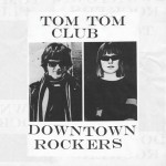 "Tom Tom Club Releases ""Downtown Rockers"""