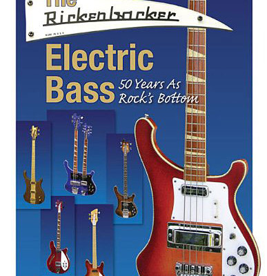 "Hal Leonard Publishes ""The Rickenbacker Electric Bass: 50 Years as Rock's Bottom"""