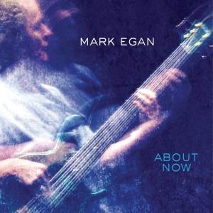 Mark Egan: About Now