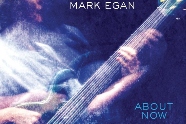 "Mark Egan Returns With ""About Now"""