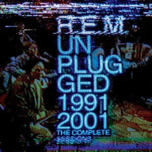 R.E.M.: Unplugged 1991/2001: The Complete Sessions