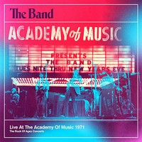 The Band: Live At The Academy Of Music 1971