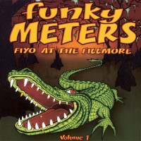 The Funky Meters: Fiyo at the Fillmore, Vol. 1