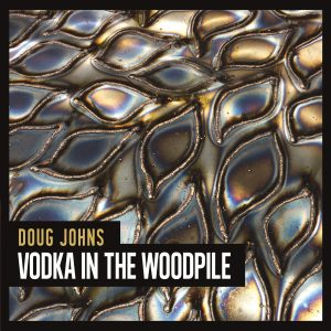 """Doug Johns Gets Personal on """"Vodka In The Woodpile"""""""